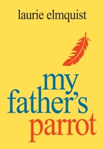 Laurie_Elmquist_MyFathersParrotCover