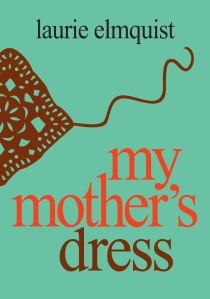 Laurie_Elmquist_MyMothersDressCover